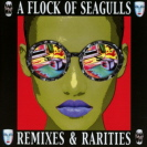 A Flock Of Seagulls - Remixes And Rarities