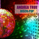 Andrea True - Disco Pop