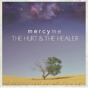 MercyMe - The Hurt And The Healer